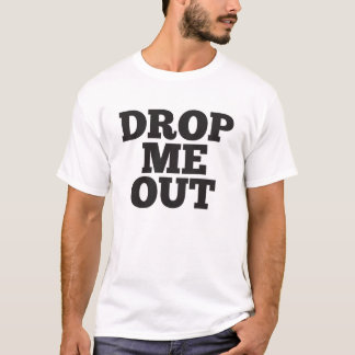 Drop me out T-Shirt
