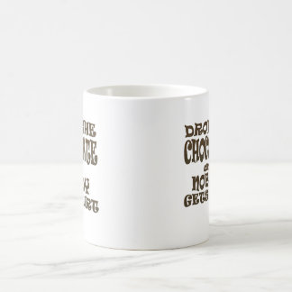 drop the chocolate and nobody gets hurt coffee mug