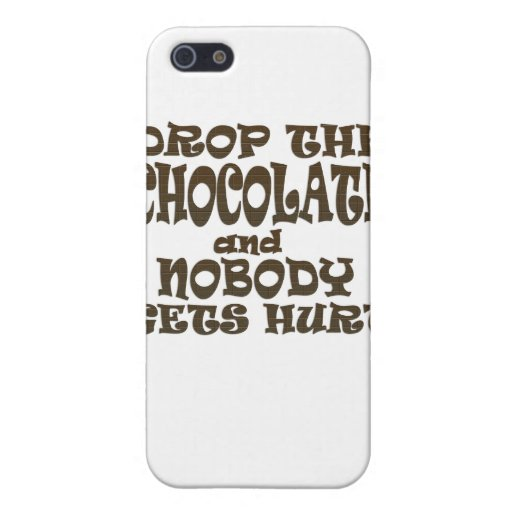 drop the chocolate and nobody gets hurt iPhone 5 cases
