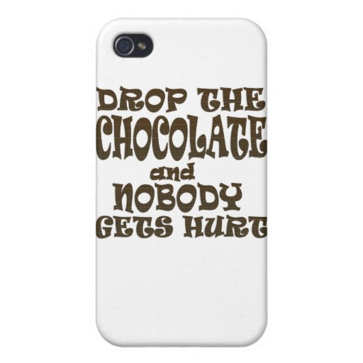 drop the chocolate and nobody gets hurt cover for iPhone 4
