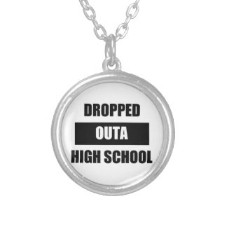 DROPPED OUTA HIGH SCHOOL ROUND PENDANT NECKLACE