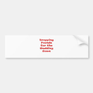 Dropping Pounds for the Wedding Gown Bumper Sticker