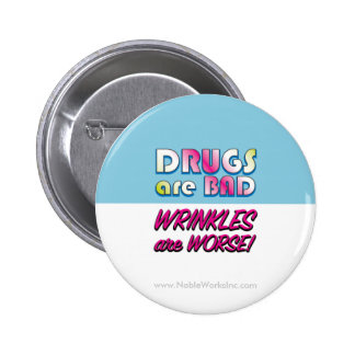 Drugs are Bad but Wrinkles are Worse 6 Cm Round Badge