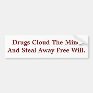 Drugs Cloud The Mind & Steal Away Free Will. Bumper Sticker