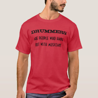 Drummers Hang With Musicians T-Shirt