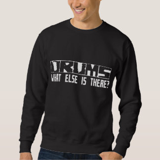 Drums What Else Is There? Sweatshirt