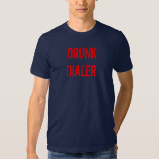 DRUNK DIALER TSHIRT