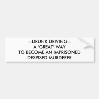 "DRUNK DRIVING--A ""GREAT"" WAY TO BE IMPRISONED, ... BUMPER STICKER"