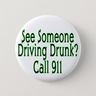 Drunk Driving Call 911 6 Cm Round Badge