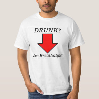 Drunk? Free Breathalyzer Test Shirt