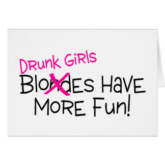 Drunk Girls Have More Fun Card