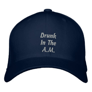 Drunk In TheA.M. Embroidered Hat