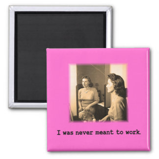 Drunk Mommy I Was Never Meant To Work Shirt Square Magnet