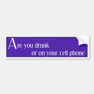 Drunk or on your cell car bumper sticker