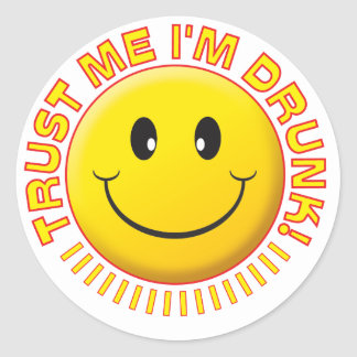 Drunk Trust Me Smile Classic Round Sticker