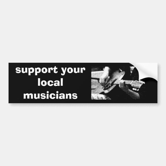 DSC03641 L 2, support your local musicians Bumper Sticker