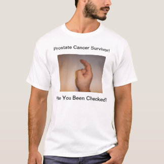 DSCF0084, Prostate Cancer Survivor!, Have You B... T-Shirt