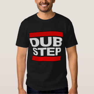 DUB STEP SHIRT