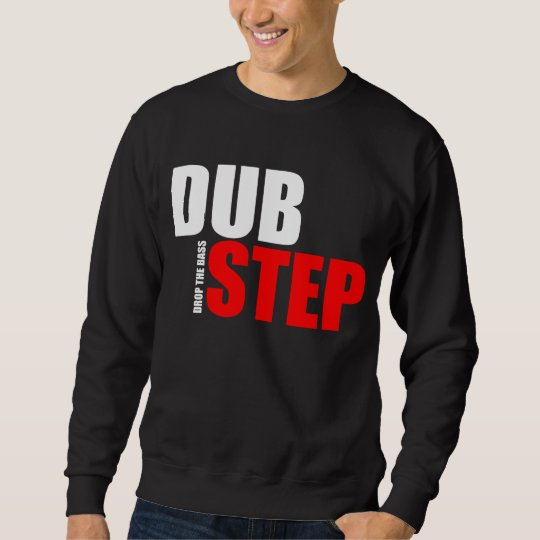 DUBSTEP - DROP THE BASS SWEATSHIRT