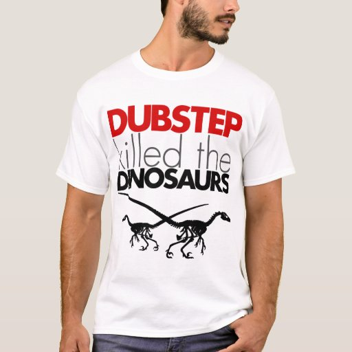 Dubstep Killed the Dinosaurs 3 T-Shirt