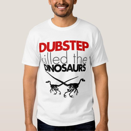 Dubstep Killed the Dinosaurs 3 T Shirts