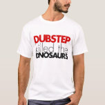 Dubstep killed the Dinosaurs (No Bass) T-Shirt