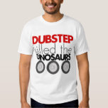 Dubstep killed the Dinosaurs Tshirts
