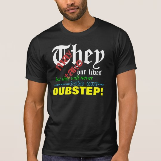 """Dubstep """"They May Take Our Lives"""" shirt"""