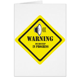 Dubstep Warning Card