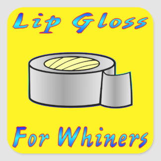 Duct Tap Ie: Lip Gloss For Whiners Square Sticker