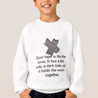 Duct tape is like the force... sweatshirt