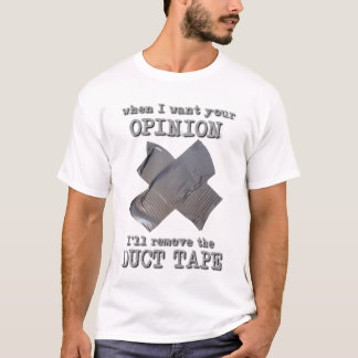 Duct Tape Opinion Funny T-Shirt Humor
