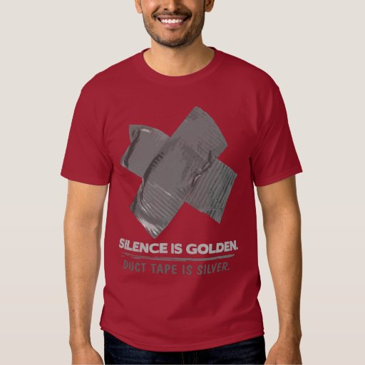 duct tape - silence is golden duct tape is silver tshirt