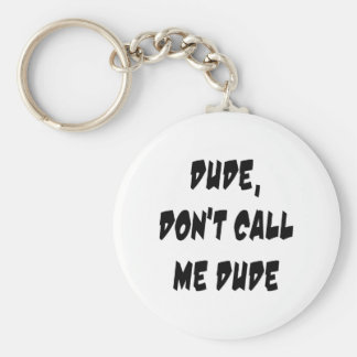 Dude, Don't Call Me Dude Basic Round Button Key Ring