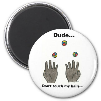 Dude... Don't touch my balls! 6 Cm Round Magnet