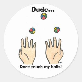 Dude... Don't touch my balls! Round Sticker