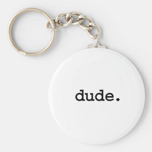 dude. keychain