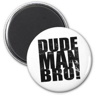 Dude, Man, Bro! 6 Cm Round Magnet