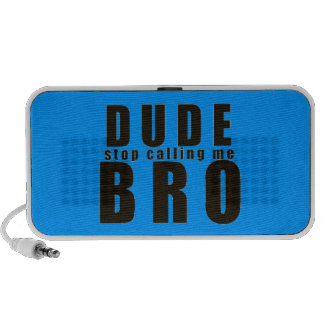 DUDE STOP CALLING ME BRO FUNNY LAUGHS HUMOR QUOTES PC SPEAKERS