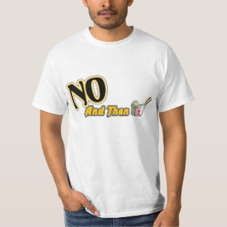 Dude (Sweet) No and Then T-Shirt