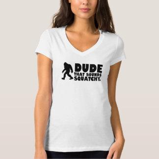 Dude that sounds squatchy | bigfoot sasquatch t shirts