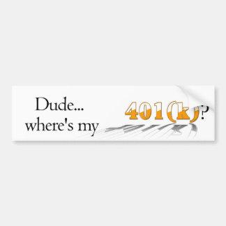 Dude where s my 401 k Bumper Sticker