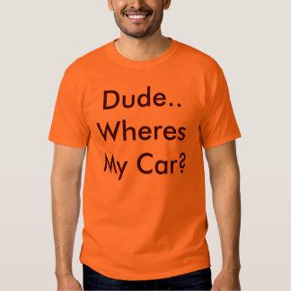 Dude..Wheres My Car? Tshirts
