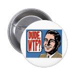Dude - WTF Pin