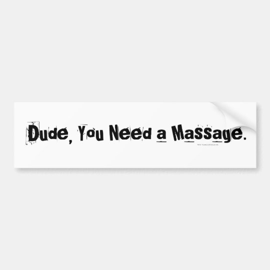 Dude, You Need a Massage Bumper Sticker