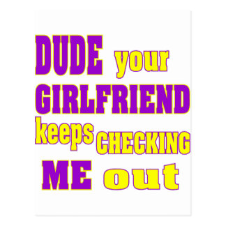 Dude Your Girlfriend Keeps Checking Me Out Postcard