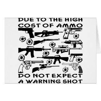 Due To The High Cost Of Ammo No Warning Shot Greeting Card