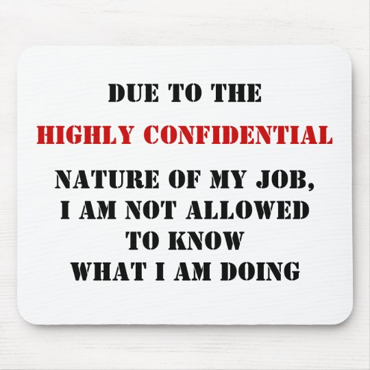 DUE TO THE, HIGHLY CONFIDENTIAL, NATURE OF MY J... MOUSE MAT
