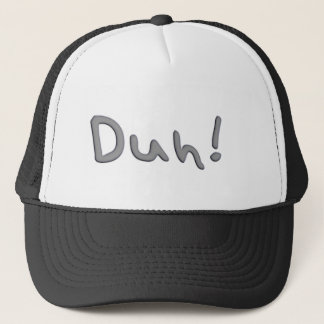 Duh Trucker Hat
