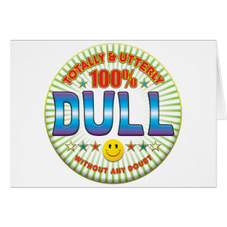 Dull Totally Card